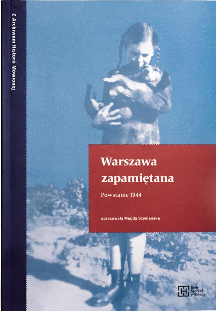 Warszawa zapamiętana Powstanie 1944 (opr.M.Szymańska)