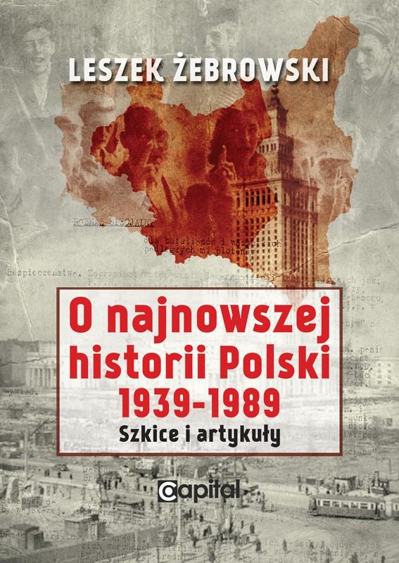 O najnowszej historii Polski 1939-1989 Szkice i artykuły (L.Żebrowski)