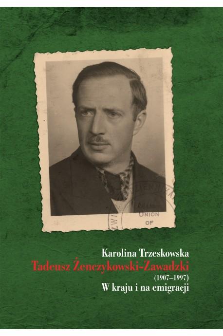 Tadeusz Żenczykowski-Zawadzki 1907-1997 W kraju i na emigracji (K.Trzeskowska)