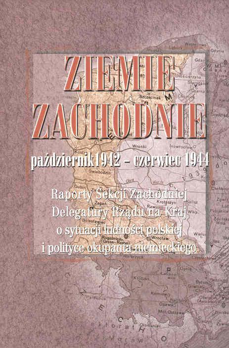 Ziemie Zachodnie październik 1942 - czerwiec 1944 (opr.M.Adamczyk J.Gmitruk Wł.Ważniewski)