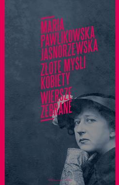 Złote myśli kobiety Poezje zebrane (M.Pawlikowska-Jasnorzewska)