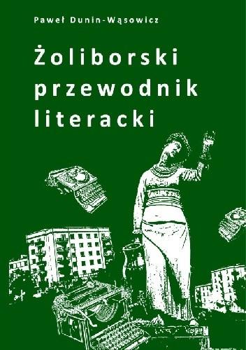 Żoliborski przewodnik literacki (P.Dunin-Wąsowicz)