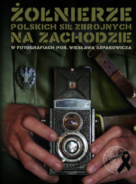 Żołnierze Polskich Sił Zbrojnych na Zachodzie w fotografiach por. W.Szpakowicza album (IPN)