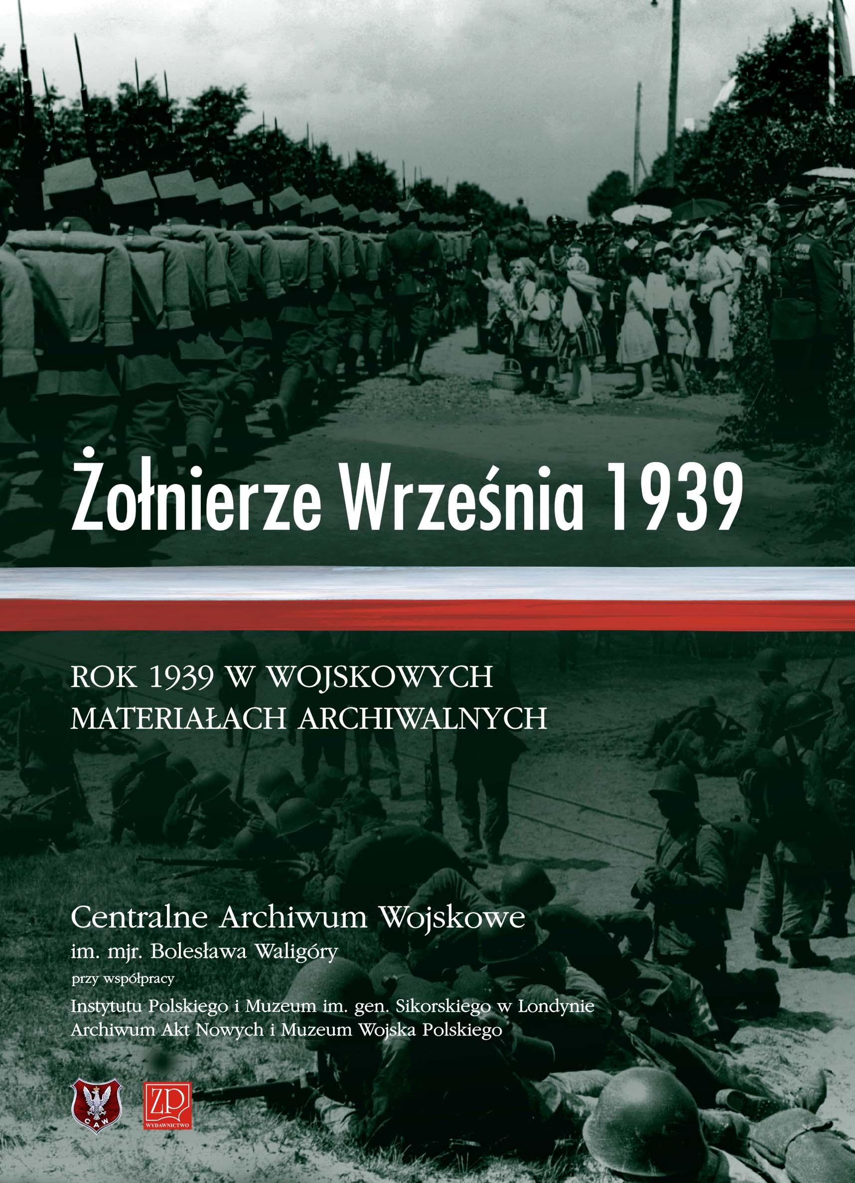 Żołnierze Września 1939 Rok 1939 w wojskowych materiałach archiwalnych (opr.zbiorowe)