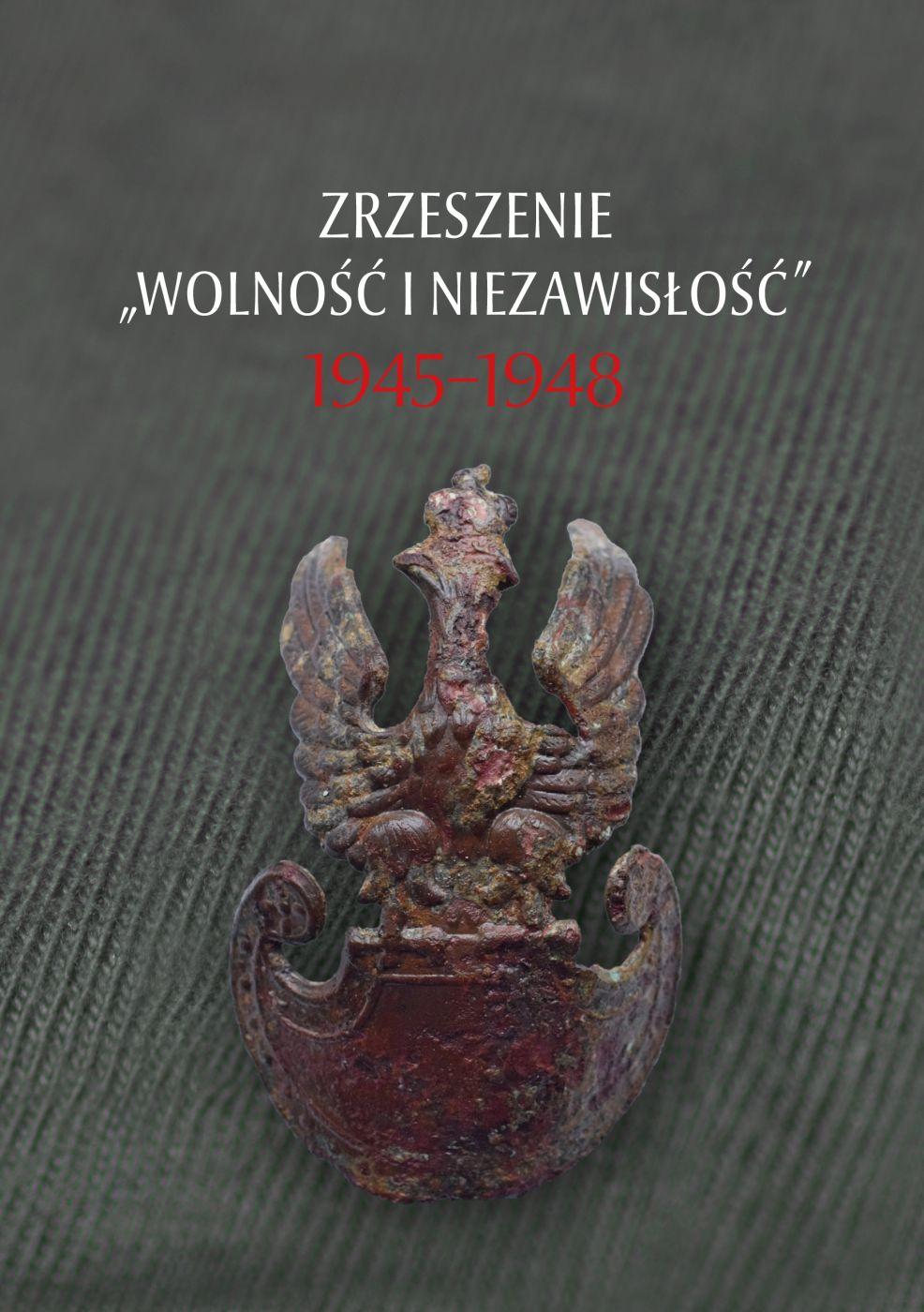 """Zrzeszenie """"Wolność i Niezawisłość """" 1945-1948 (red.W.Frazik F.Musiał)"""