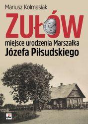 Zułów Miejsce urodzenia Marszałka Józefa Piłsudskiego (M.Kolmasiak)