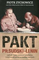 Pakt Piłsudski-Lenin Czyli jak Polacy uratowali bolszewizm (P.Zychowicz)