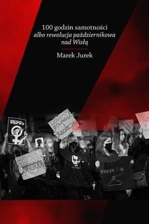 100 godzin samotności albo rewolucja październikowa nad Wisłą (M.Jurek)