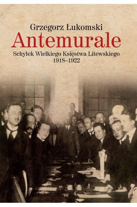 Antemurale Schyłek Wielkiego Księstwa Litewskiego 1918-1922 (G.Łukomski)