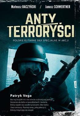Antyterroryści Polskie elitarne siły specjalne w akcji (M.Baczyński J.Schwertner)