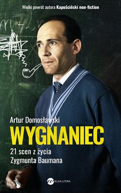 Wygnaniec 21 scen z życia Zygmunta Baumana (A.Domosławski)