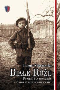 Białe róże Powieść dla młodzieży z czasów inwazji bolszewickiej (H.Zakrzewska)