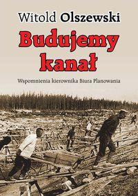 Budujemy kanał Wspomnienia kierownika Biura Planowania (W.Olszewski)