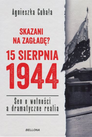 Skazani na zagładę ? 15 sierpnia 1944 (A.Cubała)