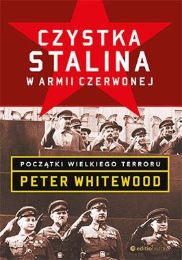 Czystka Stalina w Armii Czerwonej Początki Wielkiego Terroru (P.Whitewood)