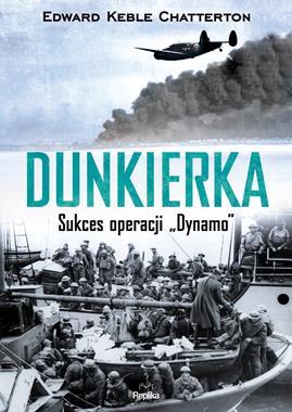 """Dunkierka Sukces Operacji """"Dynamo"""" (E.K.Chatterton)"""