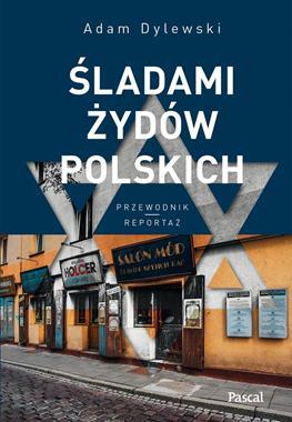 Śladami Żydów polskich Przewodnik (A.Dylewski)