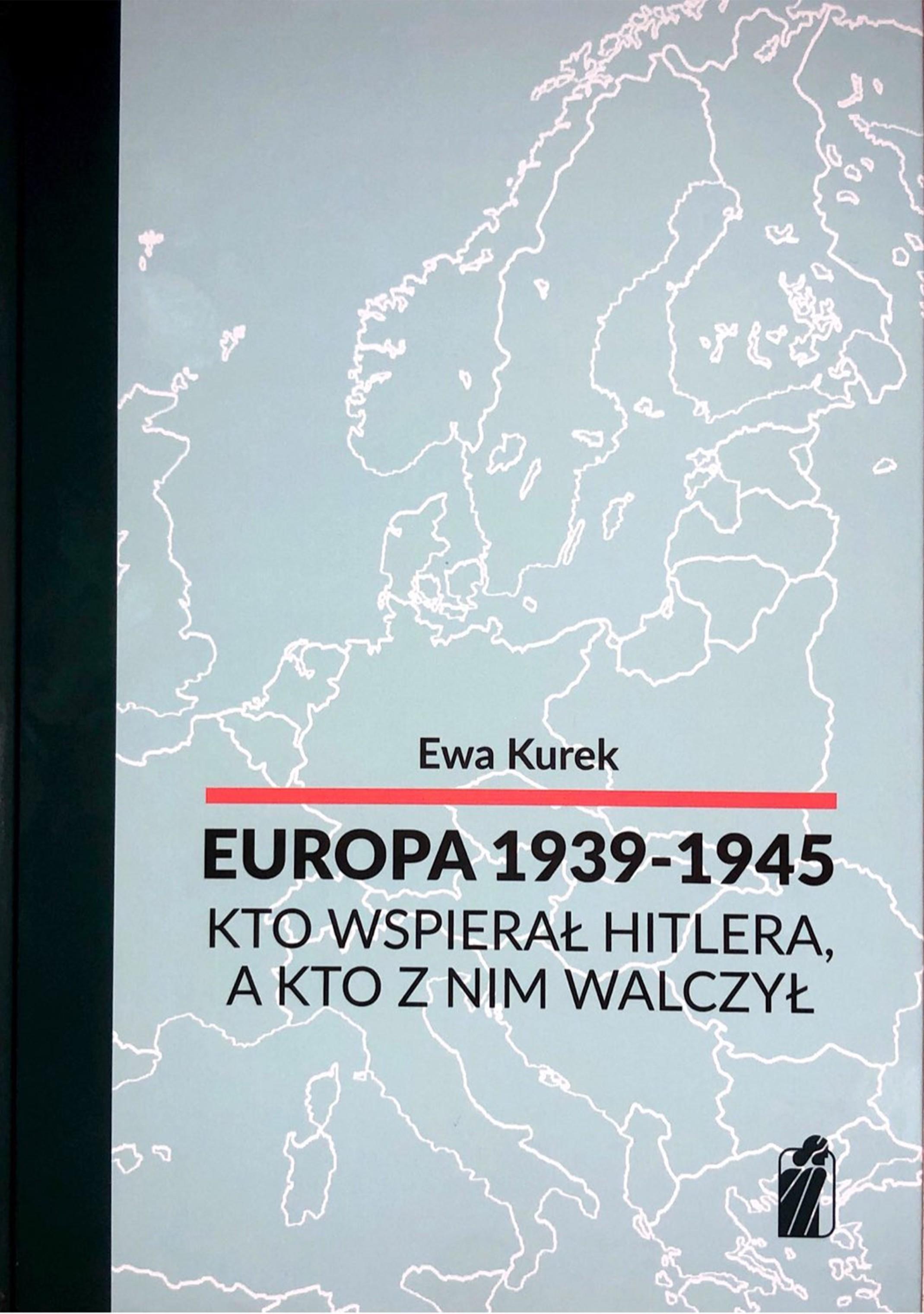 Europa 1939-1945 Kto wspierał Hitlera, a kto z nim walczył (E.Kurek)