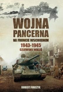 Wojna pancerna na Froncie Wschodnim 1943-1945 Czerwony walec (R.Forczyk)