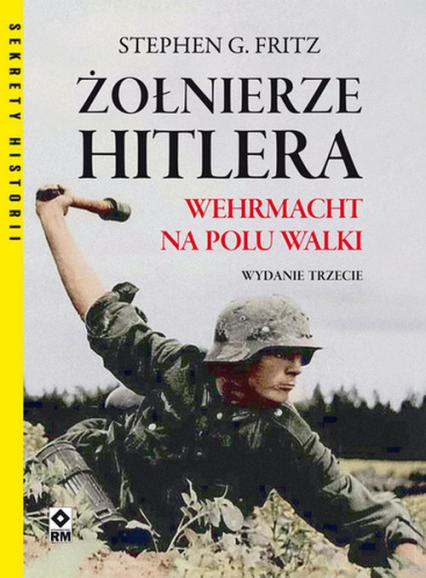 Żołnierze Hitlera Wehrmacht na polu walki (S.G.Fritz)