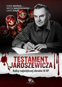 Testament Jaroszewicza Kulisy najwiekszej zbrodni III RP (R.Mańka B.Mazurowski Ł.Ziaja)