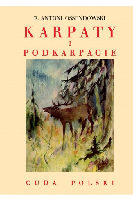 Karpaty i Podkarpacie Cuda Polski reprint (F.A.Ossendowski)