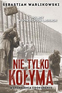Nie tylko Kołyma Polacy w sowieckich łagrach (S.Warlikowski)