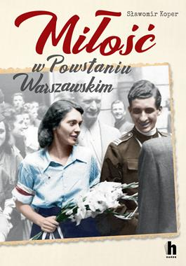 Miłość w Powstaniu Warszawskim (S.Koper)