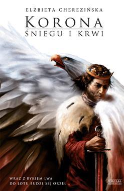 Korona śniegu i krwi Odrodzone Królestwo T.1 (E.Cherezińska)