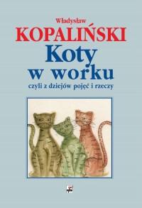 Koty w worku czyli z dziejów pojęć i rzeczy (Wł.Kopaliński)