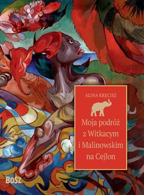 Moja podróż z Witkacym i Malinowskim na Cejlon (A.Kręcisz)