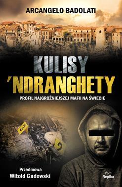 Kulisy Ndranghety Profil najgroźniejszej mafii na świecie (A.Badolati)