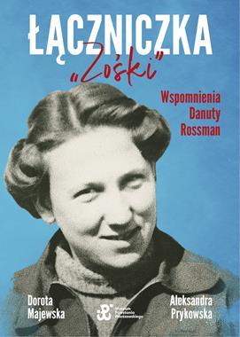 """Łączniczka """"Zośki"""" Wspomnienia Danuty Rossman (D.Majewska Al.Prykowska)"""