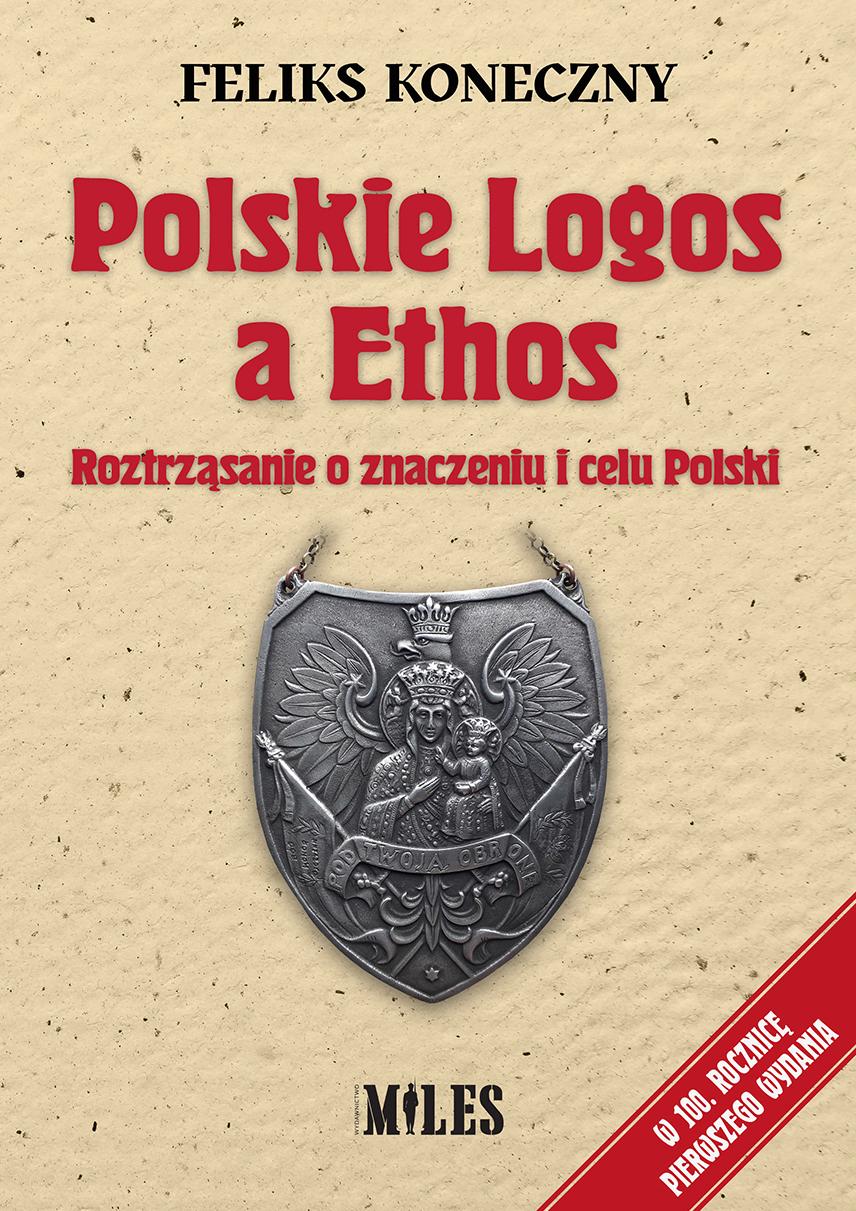 Polskie Logos a Ethos Roztrząsanie o znaczeniu i celu Polski (F.Koneczny)