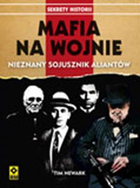 Mafia na wojnie Nieznany sojusznik aliantów (T.Newark)