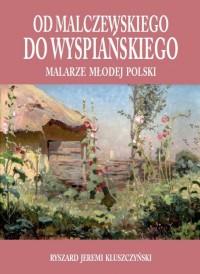 Od Malczewskiego do Wyspiańskiego Malarze Młodej Polski (R.J.Kluszczyński)