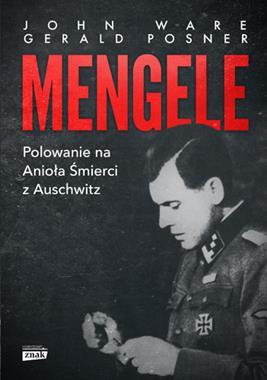 Mengele Polowanie na Anioła Śmierci z Auschwitz (J.Ware G.Posner)