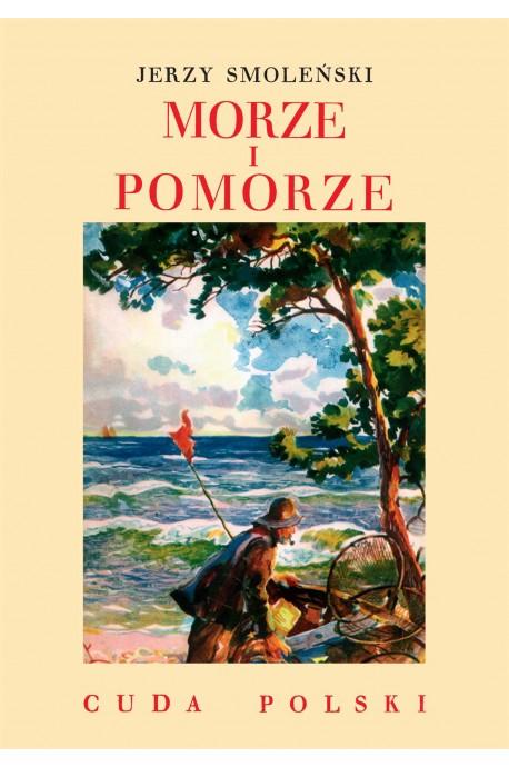Morze i Pomorze Cuda Polski reprint (J.Smoleński)