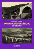 Mosty kolejowe na Śląsku do 1945 roku (P.Dominas)