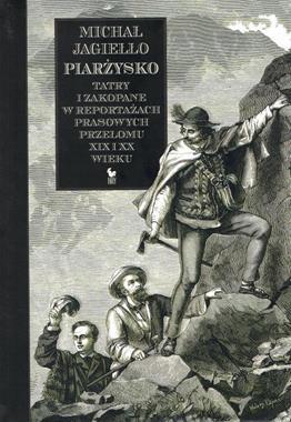 Piarżysko Tatry i Zakopane w reportażach prasowych przełomu XIX i XX w. (M.Jagiełło)