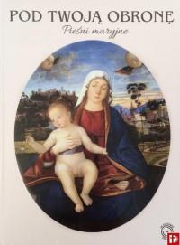 Pod Twoją Obronę Pieśni maryjne + CD (opr.zbiorowe)