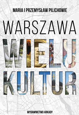 Warszawa wielu kultur (M. i P.Pilichowie)