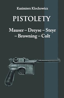 Pistolety Mauser-Dreyse-Steyr-Browning-Colt reprint (K.Klochowicz)