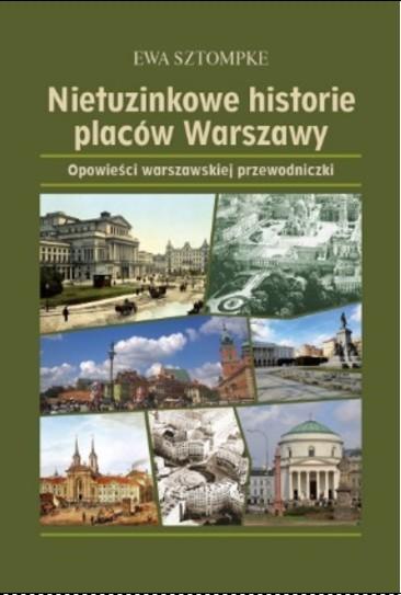 Nietuzinkowe historie placów Warszawy (E.Sztompke)