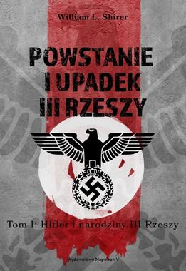 Powstanie i upadek III Rzeszy T.1 Hitler i narodziny III Rzeszy (W.L.Shirer)
