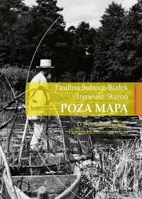 """Poza mapą O """"Nadberezyńcach"""" Floriana Czarnyszewicza (P.Subocz-Białek I.Staroń)"""