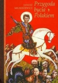 Przygoda bycia Polakiem (J.Miliszkiewicz)
