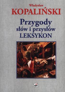 Przygody słów i przysłów Leksykon (Wł.Kopaliński)