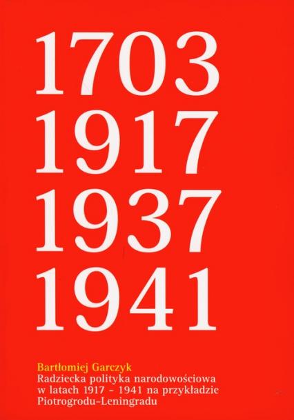 Radziecka polityka narodowościowa w latach 1917-1941 na przykładzie Piotrogrodu/Leningradu (B.Garczyk)