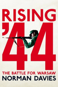 Rising 44 The Battle for Warsaw (N.Davies)